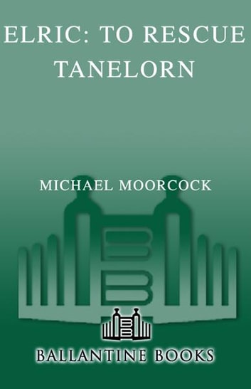 Elric to rescue tanelorn ebook by michael moorcock 9780345507105 elric to rescue tanelorn ebook by michael moorcock fandeluxe