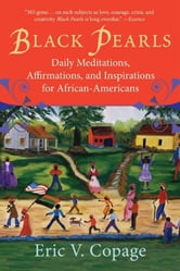 Black Pearls - Daily Meditations, Affirmations, and Inspirations for African-Americans ebook by Eric V. Copage