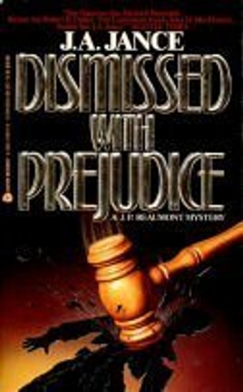 Dismissed with Prejudice - A J.P. Beaumont Novel ebook by J. A Jance