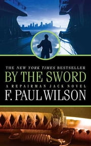 By the Sword - A Repairman Jack Novel ebook by F. Paul Wilson