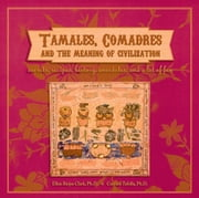 Tamales, Comadres, and the Meaning of Civilization ebook by Ellen Riojas Clark,Carmen Tafolla