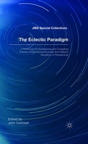 The Eclectic Paradigm - A Framework for Synthesizing and Comparing Theories of International Business from Different Disciplines or Perspectives ebook by John Cantwell,Academy of International Business .