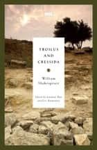 Troilus and Cressida ebook by William Shakespeare, Jonathan Bate, Eric Rasmussen