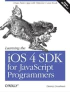 Learning the iOS 4 SDK for JavaScript Programmers - Create Native Apps with Objective-C and Xcode ebook by Danny Goodman