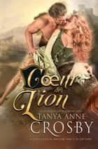 Cœur de lion - Les demoiselles des Highlands eBook by Tanya Anne Crosby