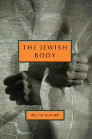The Jewish Body - An Anatomical History of the Jewish People ebook by Melvin Konner