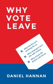 Why Vote Leave ebook by Daniel Hannan