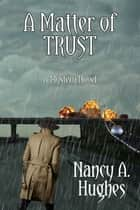 A Matter of Trust ebook by Nancy A. Hughes