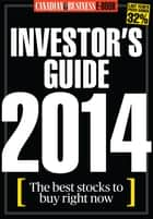 Canadian Business Investor's Guide 2014 - The best stocks to buy right now ebook by Canadian Business