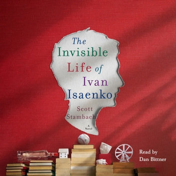 The Invisible Life of Ivan Isaenko - A Novel audiobook by Scott Stambach