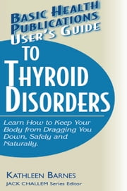 User's Guide to Thyroid Disorders ebook by Kathleen Barnes