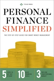 Personal Finance Simplified: The Step-by-Step Guide for Smart Money Managemen ebook by Tycho Press