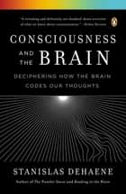 Consciousness and the Brain - Deciphering How the Brain Codes Our Thoughts ebook by Stanislas Dehaene