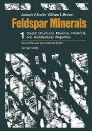 Feldspar Minerals - Volume 1 Crystal Structures, Physical, Chemical, and Microtextural Properties ebook by Joseph V. Smith,William L. Brown
