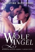 Wolf Angel - Warrior Wolves, #4 ebook by Christine DePetrillo