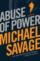 Abuse of Power - A Thriller ebook by Michael Savage