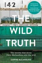 The Wild Truth: The secrets that drove Chris McCandless into the wild eBook by Carine McCandless