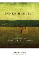 Inner Harvest - Daily Meditations for Recovery from Eating Disorders ebook by Elisabeth L.