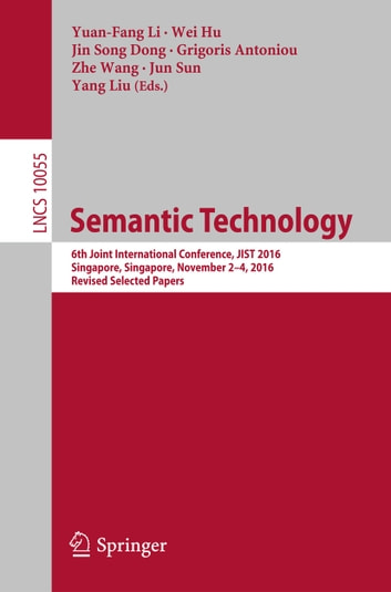 Semantic Technology - 6th Joint International Conference, JIST 2016, Singapore, Singapore, November 2-4, 2016, Revised Selected Papers ebook by