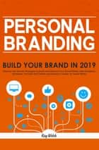 Personal Branding - Build Your Brand in 2019 - Discover the Secrets Strategies to Build and Improve Your Brand Online with Instagram, Facebook, YouTube and Twitter and Become a Leader on Social Media ebook by Ray Welch