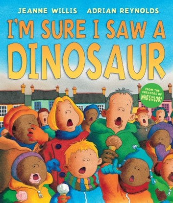 I'm Sure I Saw a Dinosaur ebook by Jeanne Willis
