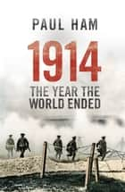 1914 The Year The World Ended ebook by Paul Ham