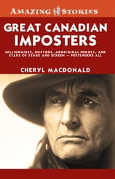 Great Canadian Imposters - Millionaires, Doctors, Aboriginal Heroes, and Stars of Stage and Screen - Pretenders All ebook by Cheryl MacDonald