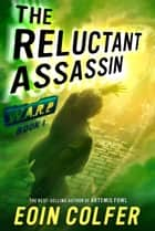 WARP Book 1: The Reluctant Assassin ebook by Eoin Colfer