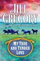 My True and Tender Love ebook by Jill Gregory