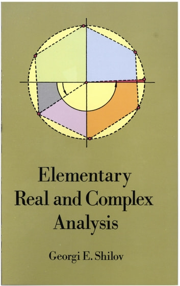 Elementary Real and Complex Analysis ebook by Georgi E. Shilov