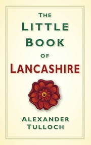 The Little Book of Lancashire ebook by Alexander Tulloch