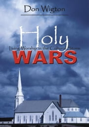 Holy Wars - Living Worship in the Cultural Storm ebook by Don Wigton