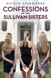 Confessions of the Sullivan Sisters ebook by Natalie Standiford