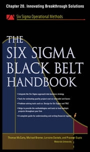 The Six Sigma Black Belt Handbook, Chapter 20 - Innovating Breakthrough Solutions ebook by Thomas McCarty,Lorraine Daniels,Michael Bremer,Praveen Gupta,John Heisey,Kathleen Mills