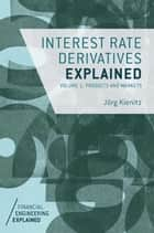 Interest Rate Derivatives Explained ebook by J. Kienitz