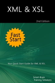 XML & XSL Fast Start 2nd Edition: Your Quick Start Guide for XML & XSL ebook by Smart Brain Training Solutions