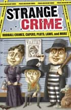 Strange Crime ebook by Editors of Portable Press, Sophie Hogarth