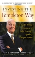 Investing the Templeton Way: The Market-Beating Strategies of Value Investing's Legendary Bargain Hunter ebook by Scott Phillips, Lauren C. Templeton