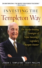 Investing the Templeton Way: The Market-Beating Strategies of Value Investing's Legendary Bargain Hunter ebook by Lauren Templeton,Scott Phillips