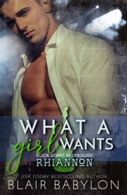 What A Girl Wants - Rock Stars in Disguise: Rhiannon ebook by Blair Babylon