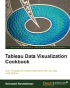 Tableau Data Visualization Cookbook ebook by Ashutosh Nandeshwar