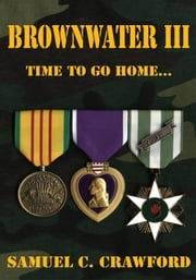 BROWNWATER III - TIME TO GO HOME… ebook by Samuel C. Crawford