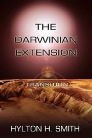 The Darwinian Extension: Transition ebook by Hylton Smith