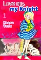 Love me, my Knight - Volume 1 eBook by Kaoru Tada