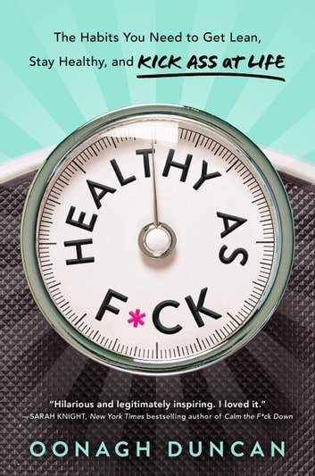 Healthy as F*ck - The Habits You Need to Get Lean, Stay Healthy, and Kick Ass at Life ebook by Oonagh Duncan