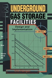 Underground Gas Storage Facilities - Design and Implementation ebook by Orin Flanigan