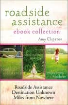 Roadside Assistance Ebook Collection - Contains Roadside Assistance, Destination Unknown, and Miles from Nowhere ebook by Amy Clipston
