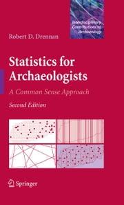 Statistics for Archaeologists - A Common Sense Approach ebook by Robert D. Drennan