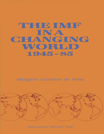 The IMF in a Changing World, 1945-85 ebook by Margaret  Ms. De Vries
