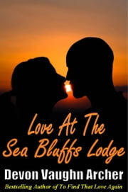 Love At The Sea Bluffs Lodge ebook by Devon Vaughn Archer
